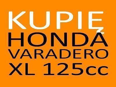Poszukuję: KUPIĘ HONDA VARADERO XL 125V 2010-2012 lub KTM DUKE 125
